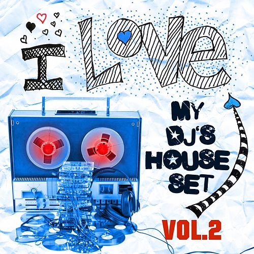 I Love My DJ's House Set, Vol. 2 (35 Dirty House and Electro Rockers) by Various Artists