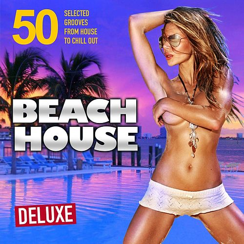 Play & Download Beach House Deluxe (50 Selected Grooves from House to Chill Out) by Various Artists | Napster