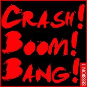 Play & Download Crash! Boom! Bang! Session 1 by Various Artists | Napster
