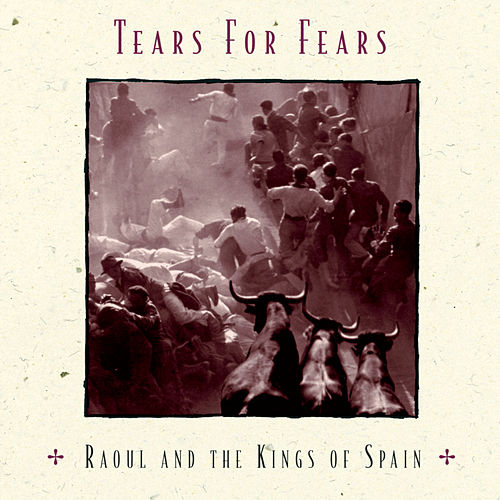 Raoul And The Kings Of Spain by Tears for Fears