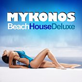 Play & Download Mykonos Beach House Deluxe (Chilled Grooves Hot Selection) by Various Artists | Napster
