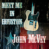 Play & Download Meet Me in Houston by John McVey | Napster