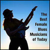 Play & Download The Best Female Blues Musicians of Today by Various Artists | Napster