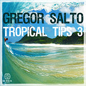 Play & Download Gregor Salto - Tropical Tips 3 by Various Artists | Napster