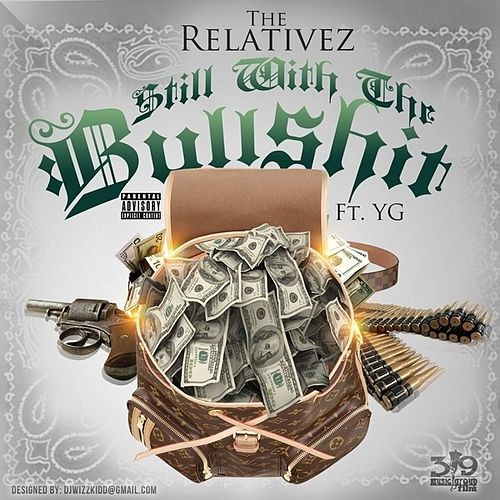 Play & Download Still Wit The Bullsh*t (feat. YG) - Single by The Relativez | Napster