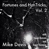 Play & Download Fortunes and Hat-Tricks, Vol. 2 (feat. Jacob Duncan & Jason Tiemann) by Mike Davis | Napster