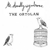 Play & Download The Ortolan by The Deadly Syndrome | Napster