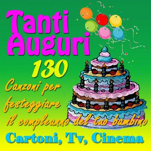 Play & Download Tanti auguri: 130 canzoni per festeggiare il compleanno del tuo bambino (Cartoni, tv, cinema) by Various Artists | Napster