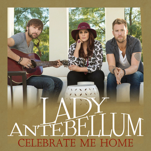Play & Download Celebrate Me Home by Lady Antebellum | Napster