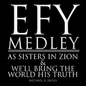 Play & Download Efy Medley: As Sisters in Zion / We'll Bring the World His Truth by Michael R. Hicks | Napster