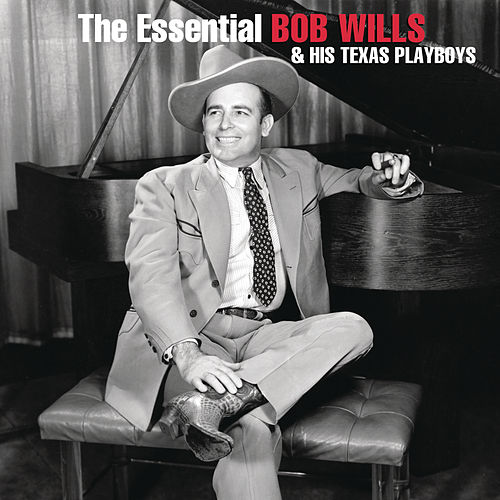 The Essential Bob Wills And His Texas Playboys by Bob Wills & His Texas Playboys