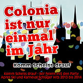 Play & Download Colonia ist nur einmal im Jahr - Komm Scheiss drauf (Komm Scheiss drauf - Wir feiern mit den Party Apres Ski und Karneval Schlager Hits 2013 bis 2014) by Various Artists | Napster