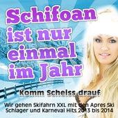 Schifoan ist nur einmal im Jahr - Komm Scheiss drauf (Wir gehen Skifahrn XXl mit den Apres Ski Schlager und Karneval Hits 2013 bis 2014) by Various Artists