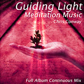 Play & Download Guiding Light Meditation Music: Full Album Continuous Mix by Chris Conway | Napster