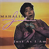Play & Download Just as I Am by Mahalia Jackson | Napster