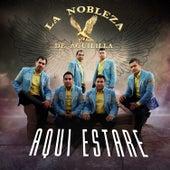 Play & Download Aqui Estaré by La Nobleza De Aguililla | Napster