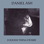 Play & Download Foolish Thing Desire by Daniel Ash | Napster