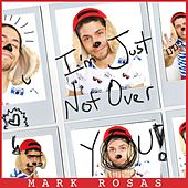Play & Download I'm Just Not over You by Mark Rosas | Napster