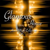Play & Download Glamour House - House Music Collection by Various Artists | Napster