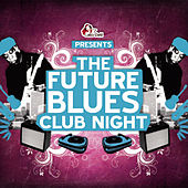Play & Download The Future Blues Club Night - Part 2 by Various Artists | Napster