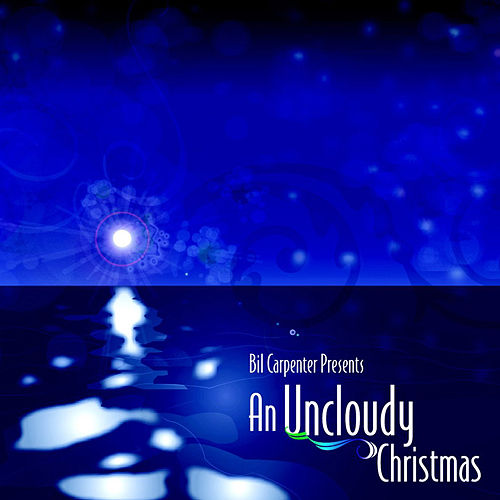 Bil Carpenter Presents: An Uncloudy Christmas by Various Artists