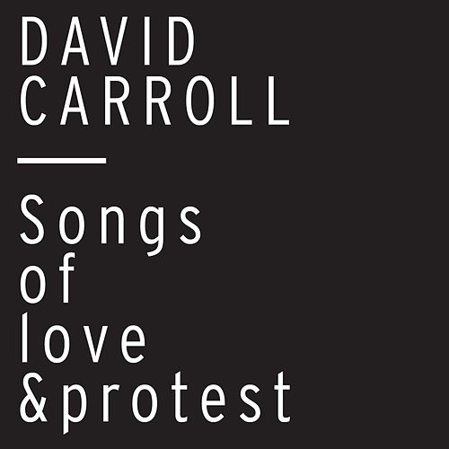 Play & Download Songs of Love and Protest by David Carroll | Napster