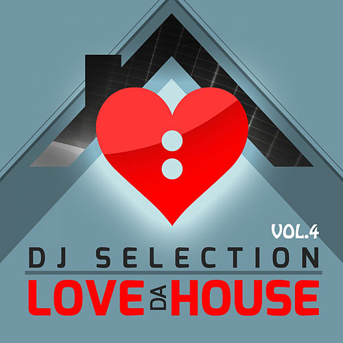 Play & Download Love Da House, Vol. 4 (DJ Selection) by Various Artists | Napster