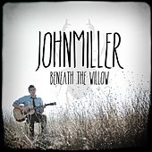 Beneath the Willow by John Miller