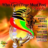 Play & Download Who Can't Hear Must Feel Riddim by Various Artists | Napster