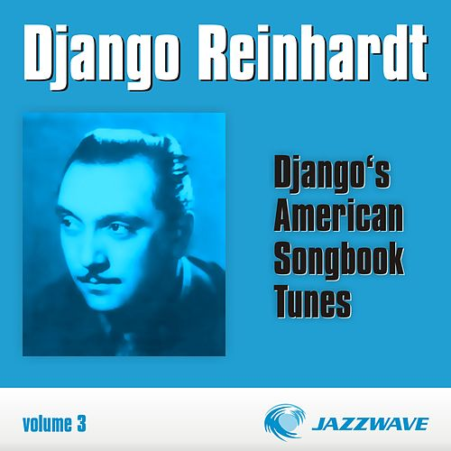 Play & Download Django's American Songbook Tunes (vol. 3) by Django Reinhardt | Napster