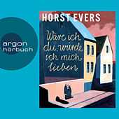 Wäre ich du, würde ich mich lieben (Ungekürzte Fassung) by Horst Evers