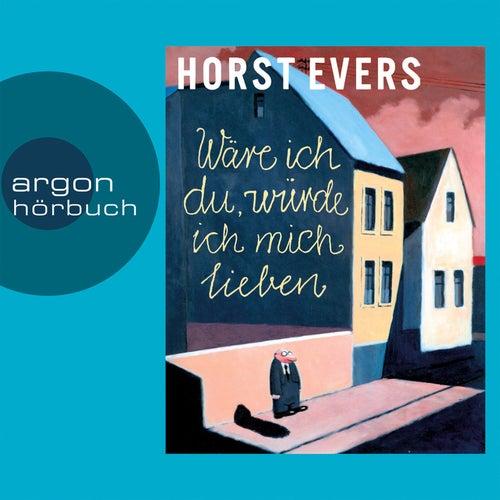 Play & Download Wäre ich du, würde ich mich lieben (Ungekürzte Fassung) by Horst Evers | Napster
