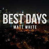 Best Days by Matt White