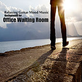 Play & Download Relaxing Guitar Mood Music: Background for Office Waiting Room by The O'Neill Brothers Group | Napster