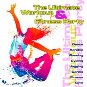 Play & Download The Ultimate Workout & Fitness Party (Dance, Aerobic, Running, Cycling, Jogging, Cardio, Fitness, Gym) by Various Artists | Napster