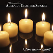 Play & Download What Sweeter Music? (Christmas With Adelaide Chamber Singers) by Adelaide Chamber Singers | Napster