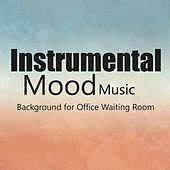 Play & Download Instrumental Mood Music: Background for Office Waiting Room by The O'Neill Brothers Group | Napster