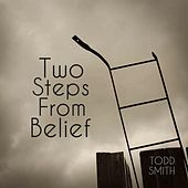 Two Steps from Belief by Todd Smith