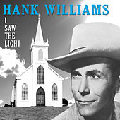 Play & Download I Saw the Light (Bonus Track Version) [Remastered] by Hank Williams | Napster