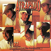 Play & Download 21 Canciones De Puro Gusto by Atrapado | Napster