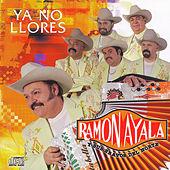 Play & Download Ya No Llores by Ramon Ayala Y Sus Bravos Del Norte | Napster