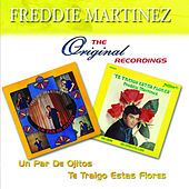 Play & Download The Original Recordings Un Par De Ojitos/Te Traigo Estas Flores by Freddie Martinez | Napster