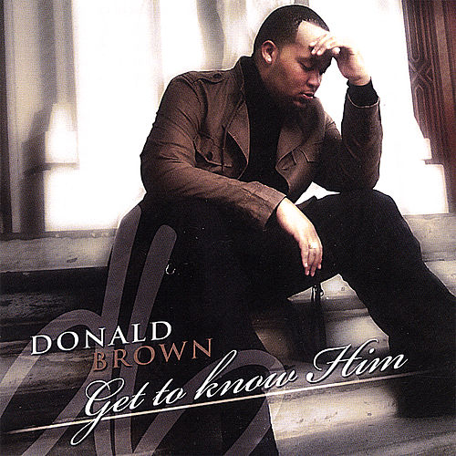 Play & Download Get to Know Him by Donald Brown | Napster