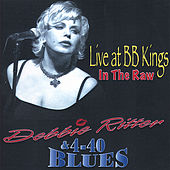 In The Raw - Live At Bb Kings by Debbie Ritter & 4-40 Blues