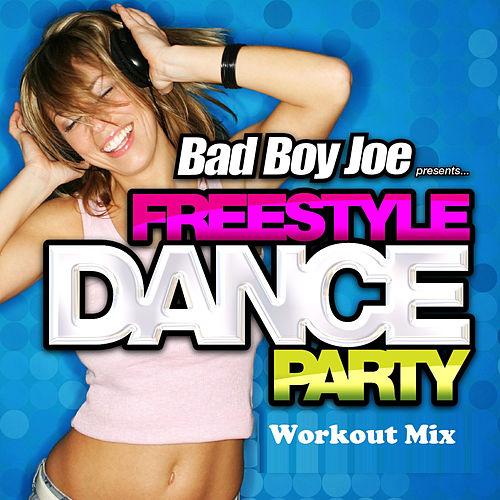 Play & Download BadBoyJoe Freestyle Dance Party (Workout Mix) by Various Artists | Napster