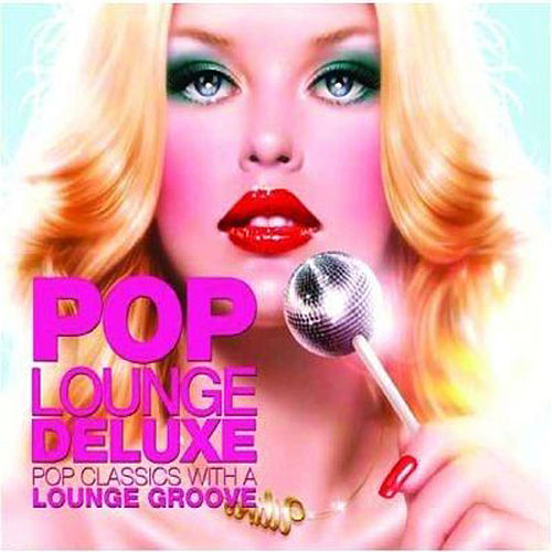 Pop Lounge Deluxe (Pop Classics With a Lounge Groove) by Various Artists