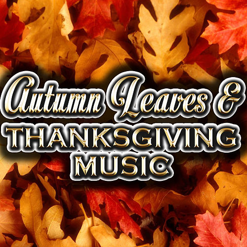Play & Download Autumn Leaves & Thanksgiving Music by Various Artists | Napster