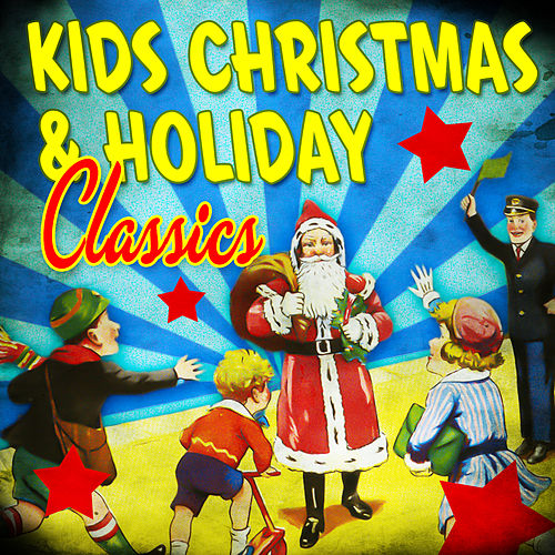 Play & Download Kid's Christmas & Holiday Classics by Various Artists | Napster