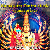 Kamasutra Tantra Music: Sounds of Love (Special Edition) by Various Artists
