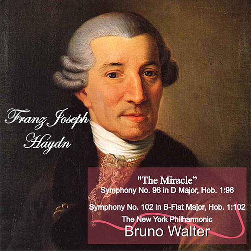 Play & Download Haydn: 'The Miracle' Symphony No. 96 in D Major, Hob. 1:96 - Symphony No. 102 in B-Flat Major, Hob. 1:102 by Bruno Walter | Napster